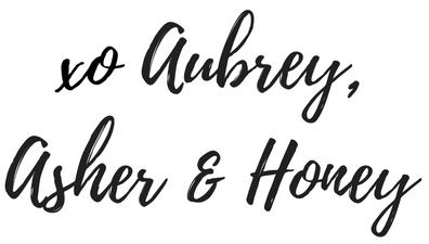 xo Aubrey, Asher & Honey
